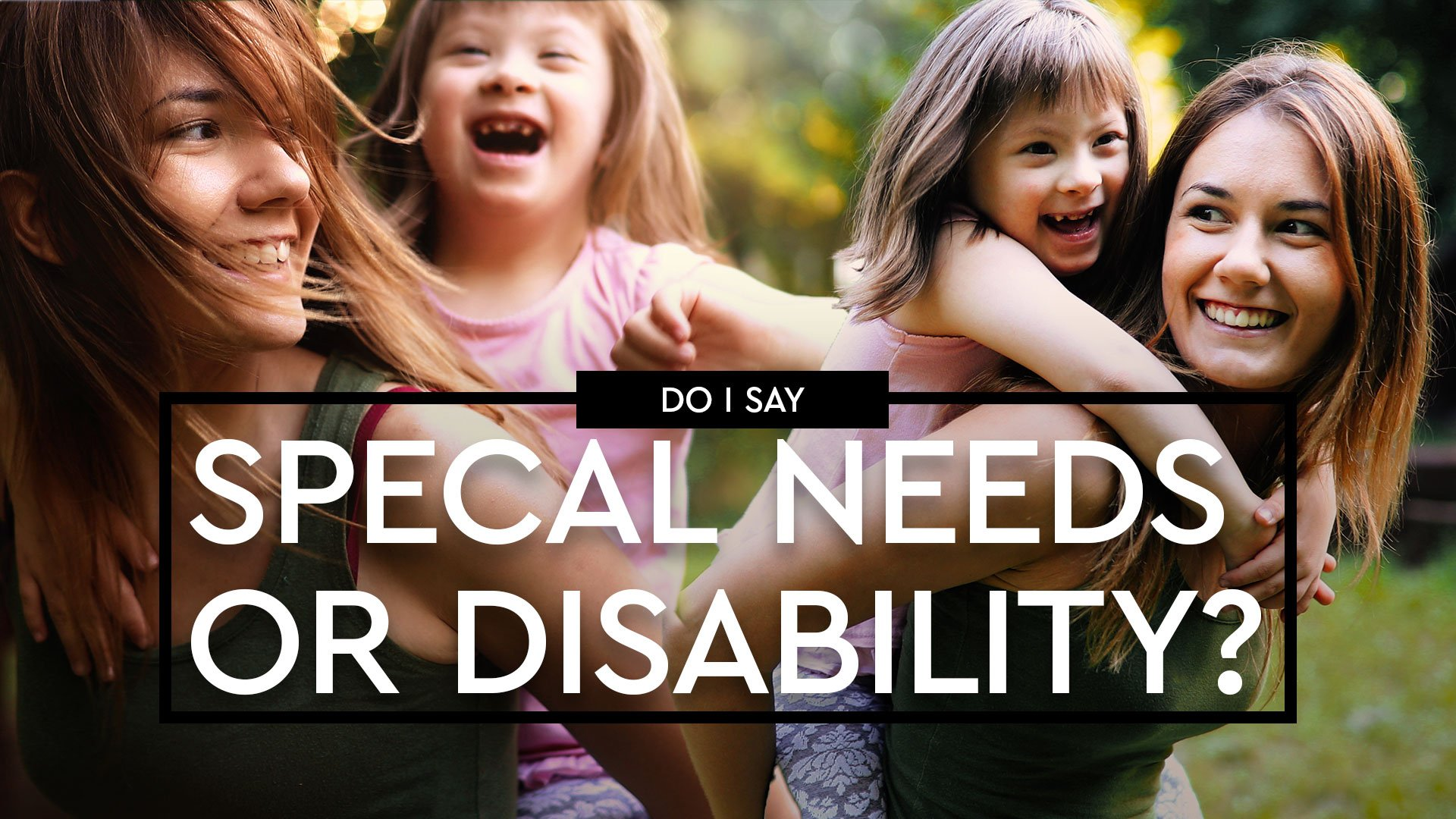 Do I say Special Needs or Disability