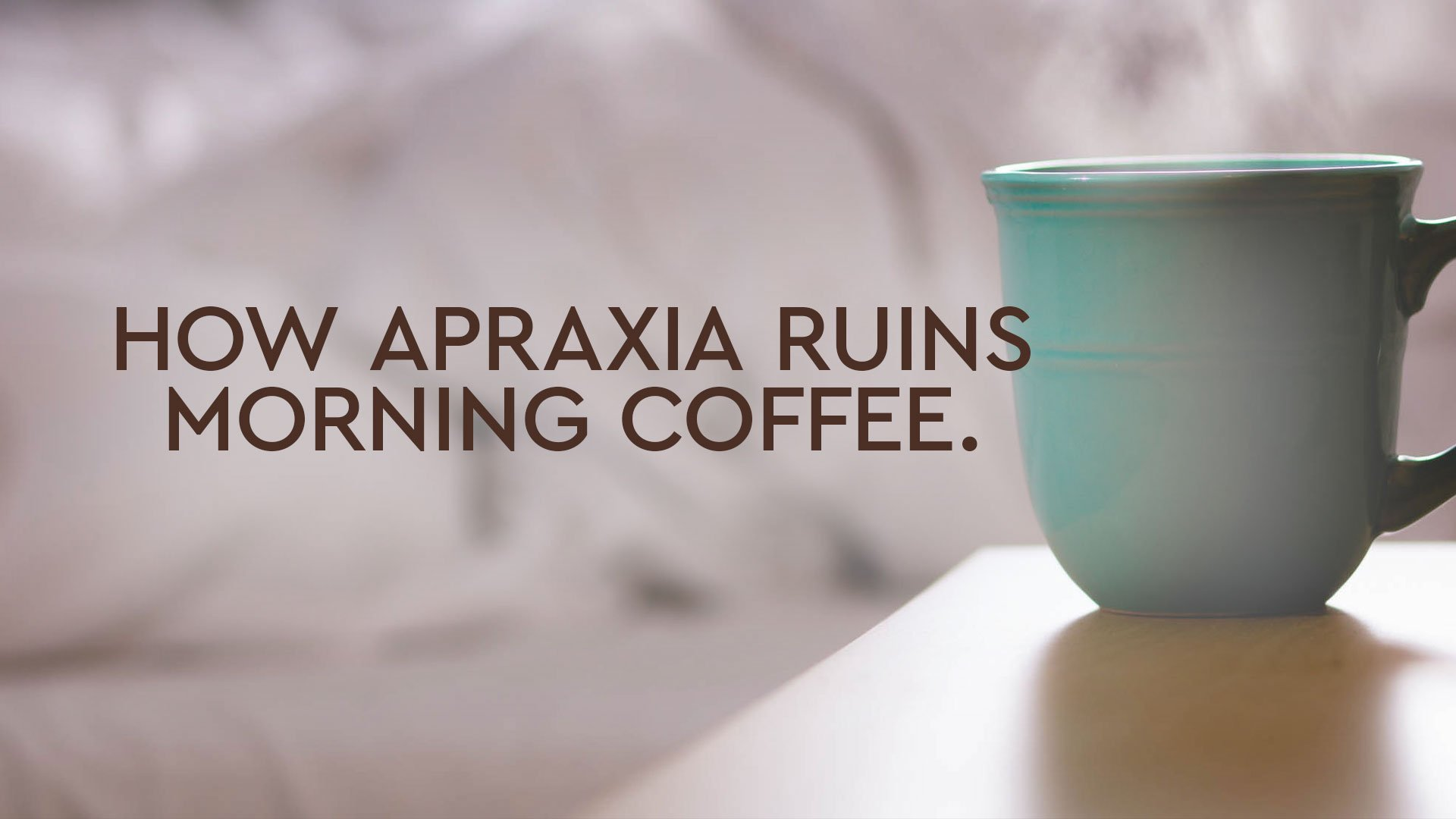 How Apraxa Ruins Morning Coffee